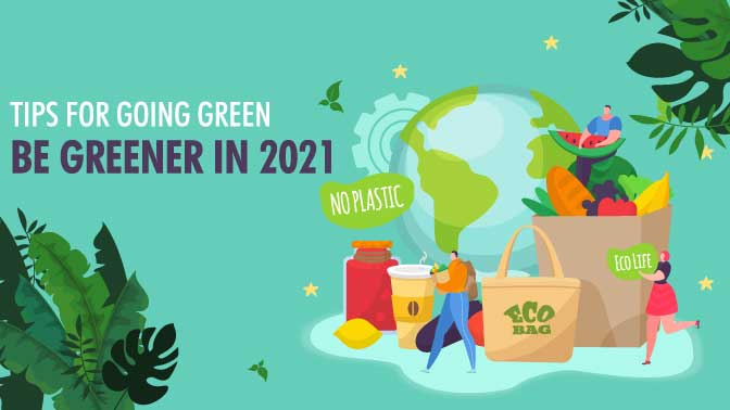 Tips for Going Green Be Greener in 2021